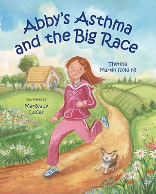 Abby's Asthma and the Big Race By Golding, Theresa Martin/ Lucas, Margeaux (ILT)